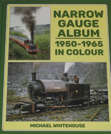 Narrow Gauge Album, 1950-165 in Colour, by Michael Whitehouse
